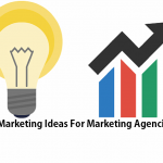 5 Marketing Ideas For Marketing Agencies In 2018